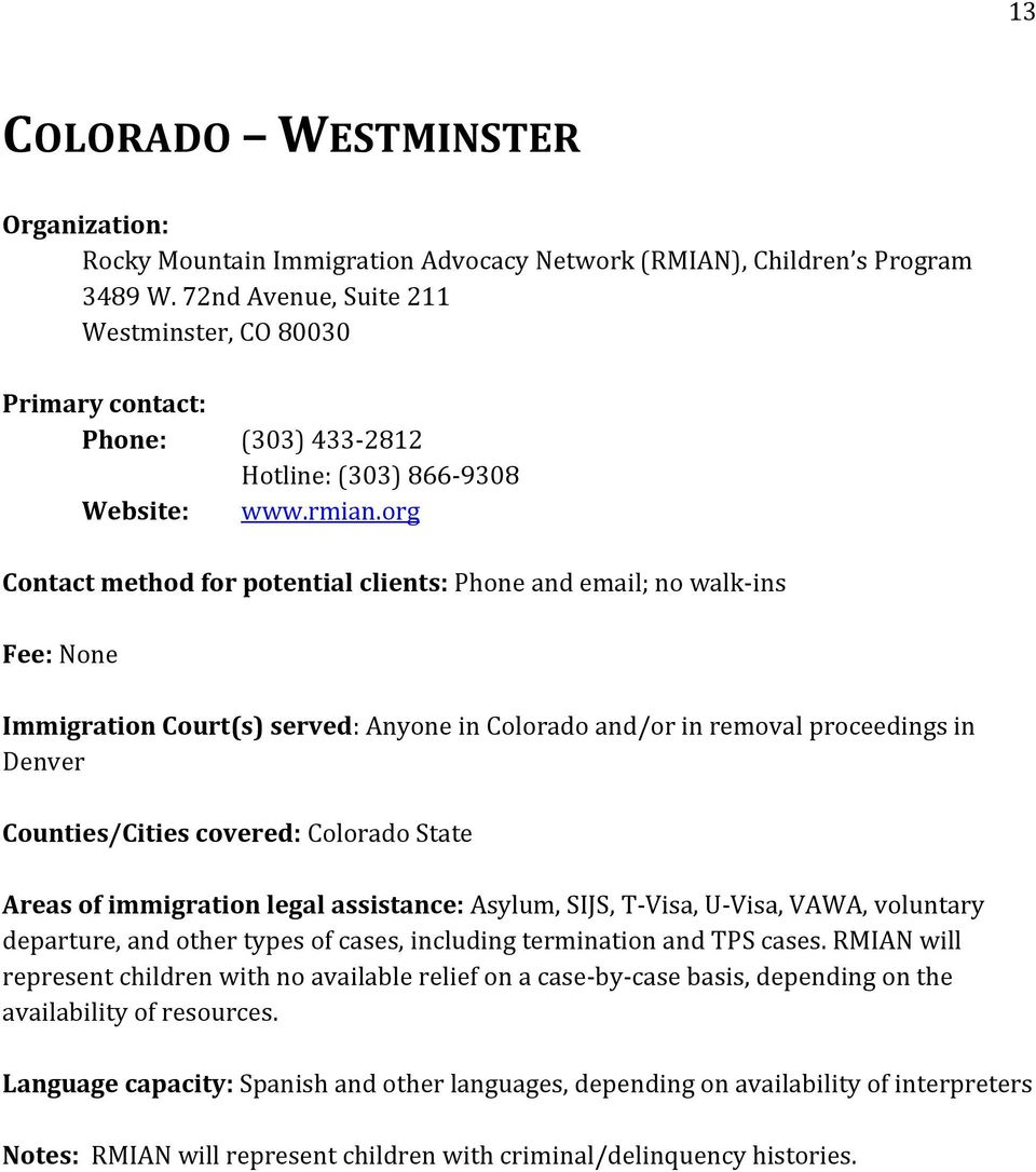 org Contact method for potential clients: Phone and email; no walk-ins Fee: None Immigration Court(s) served: Anyone in Colorado and/or in removal proceedings in Denver Counties/Cities covered:
