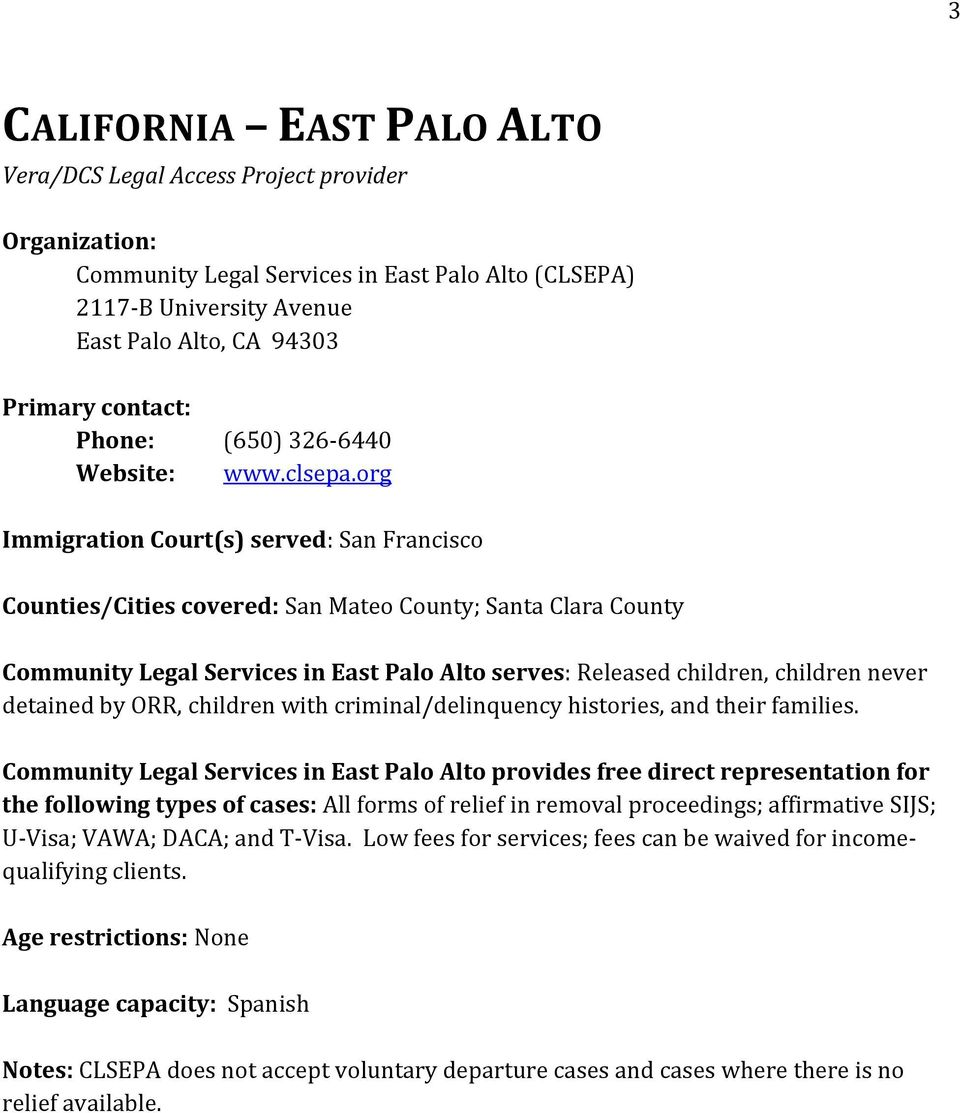 org Immigration Court(s) served: San Francisco Counties/Cities covered: San Mateo County; Santa Clara County Community Legal Services in East Palo Alto serves: Released children, children never