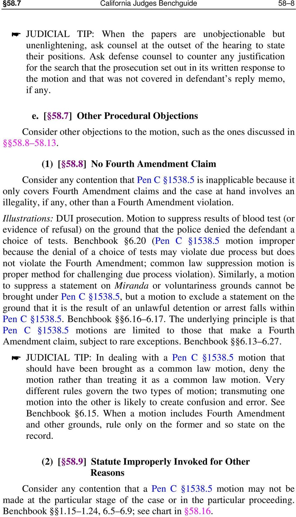 7] Other Procedural Objections Consider other objections to the motion, such as the ones discussed in 58.8 58.13. (1) [ 58.8] No Fourth Amendment Claim Consider any contention that Pen C 1538.