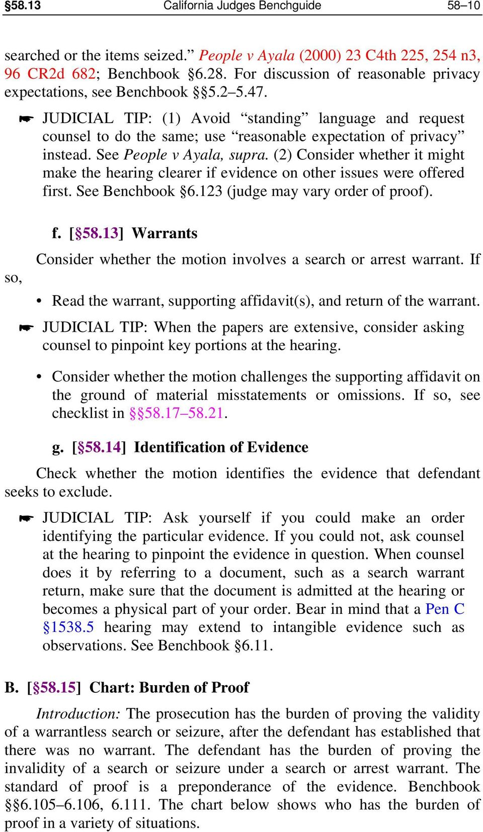 so, JUDICIAL TIP: (1) Avoid standing language and request counsel to do the same; use reasonable expectation of privacy instead. See People v Ayala, supra.