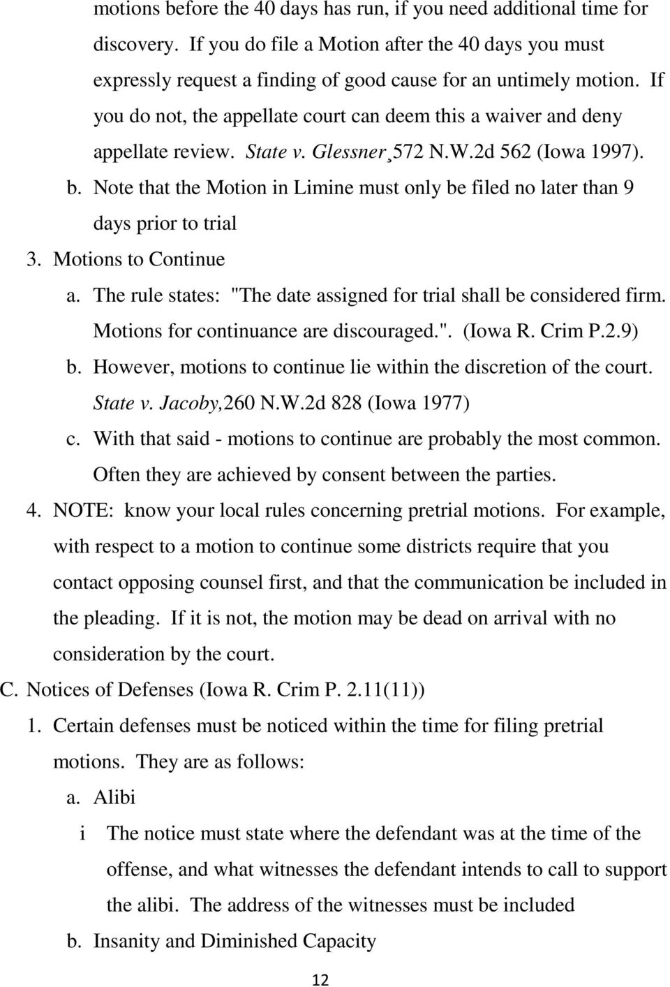"Note that the Motion in Limine must only be filed no later than 9 days prior to trial 3. Motions to Continue a. The rule states: ""The date assigned for trial shall be considered firm."