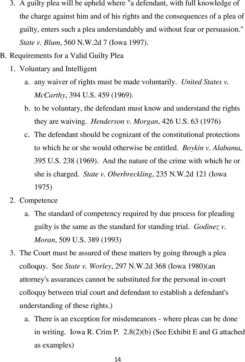 United States v. McCarthy, 394 U.S. 459 (1969). b. to be voluntary, the defendant must know and understand the rights they are waiving. Henderson v. Morgan, 426 U.S. 63 (1976) c.