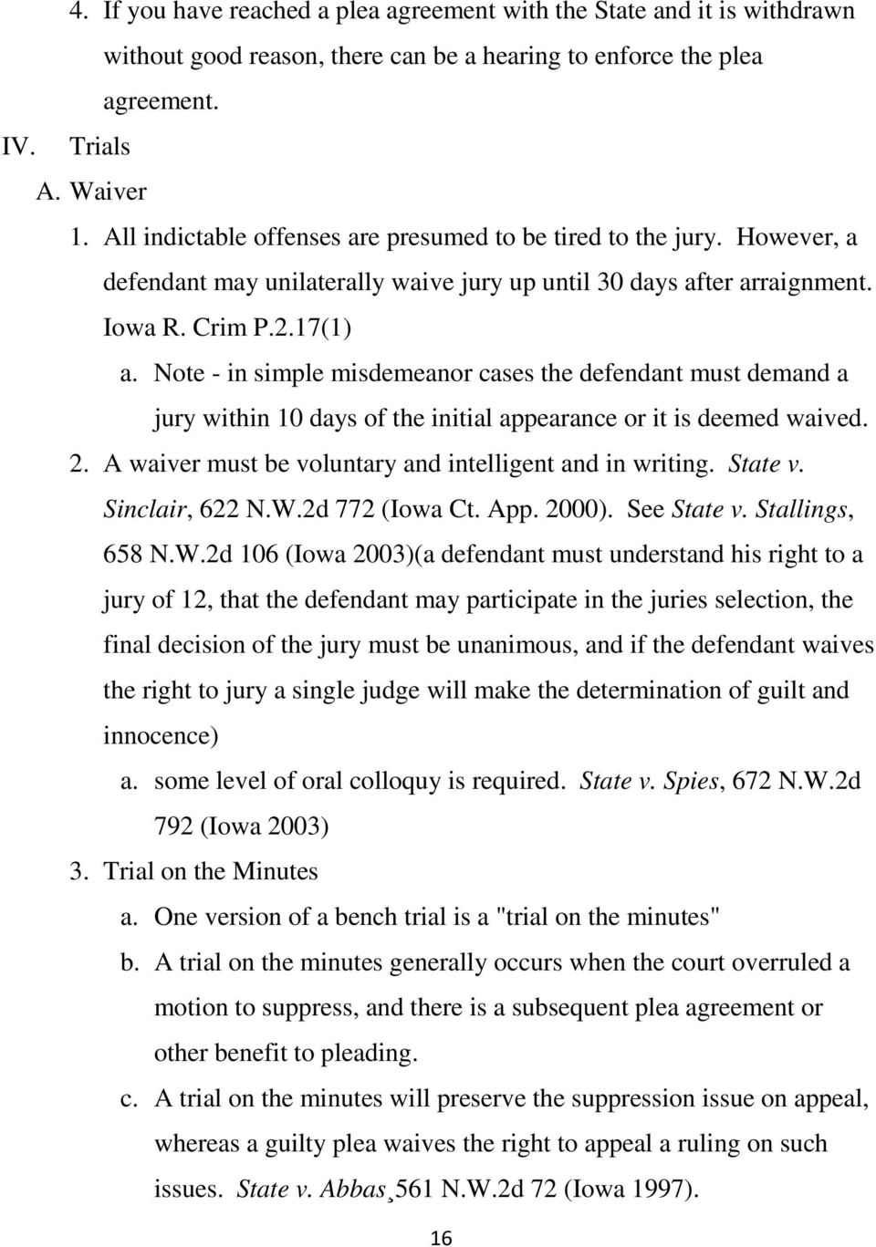 Note - in simple misdemeanor cases the defendant must demand a jury within 10 days of the initial appearance or it is deemed waived. 2. A waiver must be voluntary and intelligent and in writing.