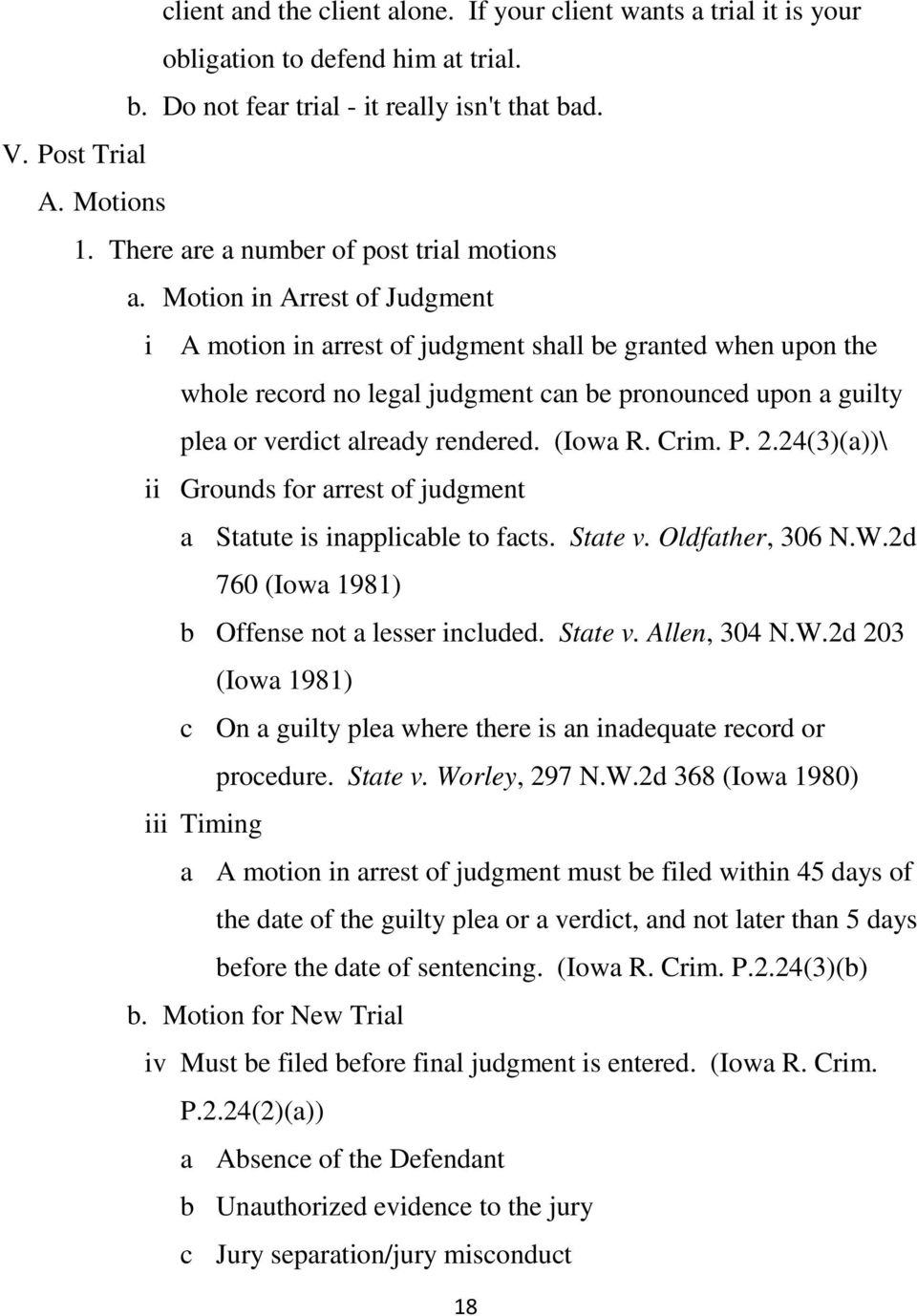 Motion in Arrest of Judgment i A motion in arrest of judgment shall be granted when upon the whole record no legal judgment can be pronounced upon a guilty plea or verdict already rendered. (Iowa R.