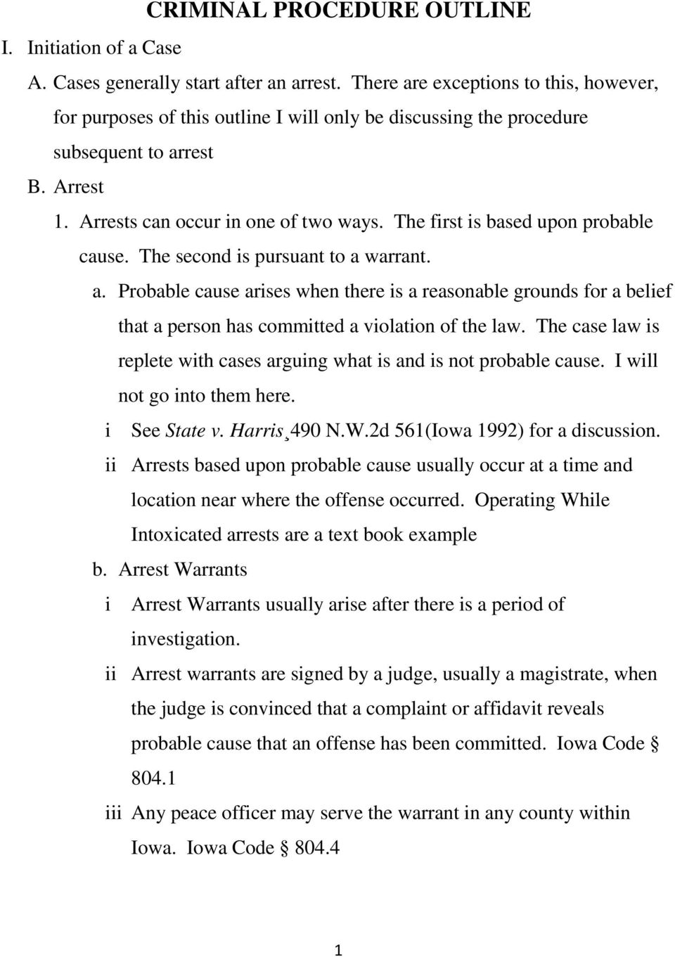 The first is based upon probable cause. The second is pursuant to a warrant. a. Probable cause arises when there is a reasonable grounds for a belief that a person has committed a violation of the law.