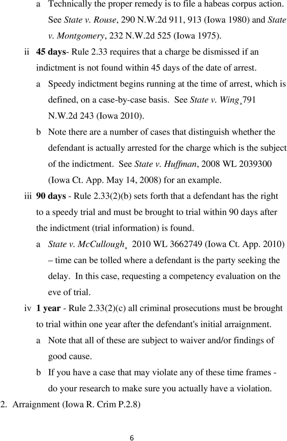 a Speedy indictment begins running at the time of arrest, which is defined, on a case-by-case basis. See State v. Wing 791 N.W.2d 243 (Iowa 2010).