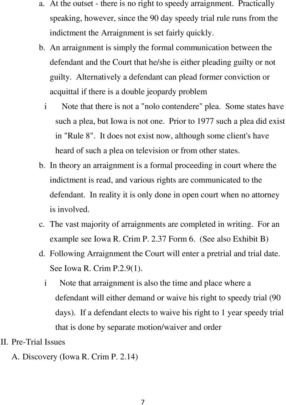 "Alternatively a defendant can plead former conviction or acquittal if there is a double jeopardy problem i Note that there is not a ""nolo contendere"" plea."