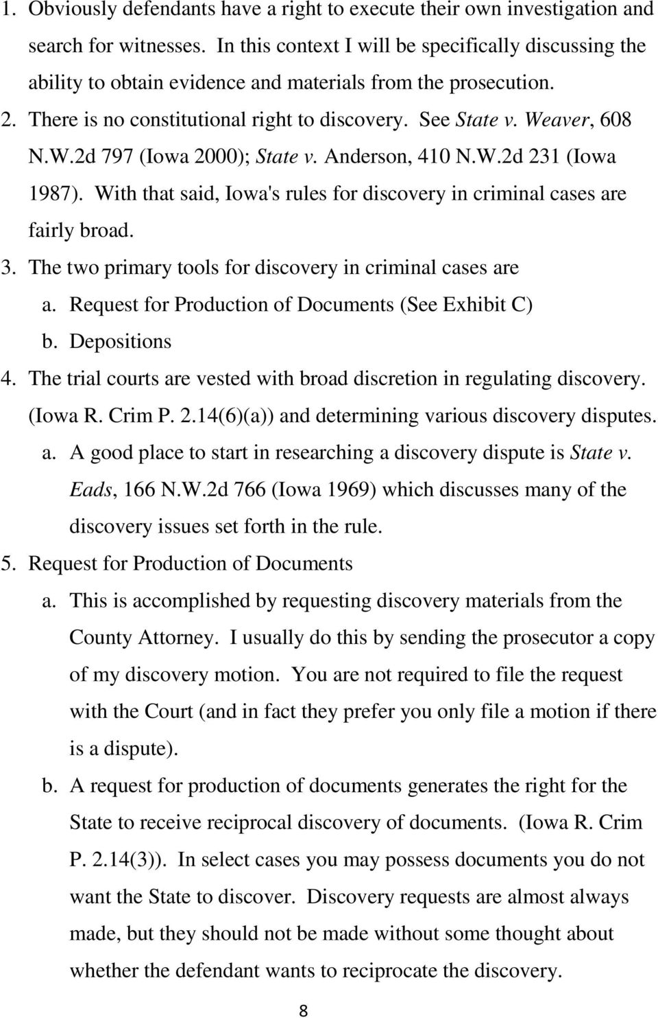 aver, 608 N.W.2d 797 (Iowa 2000); State v. Anderson, 410 N.W.2d 231 (Iowa 1987). With that said, Iowa's rules for discovery in criminal cases are fairly broad. 3.