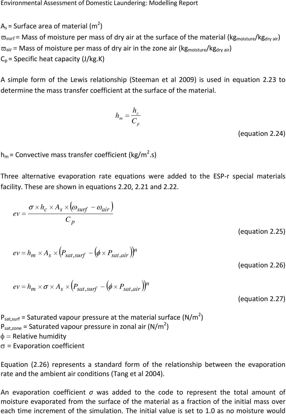 23 to determine the mass transfer coefficient at the surface of the material. h m h c C p (equation 2.24) h m = Convective mass transfer coefficient (kg/m 2.