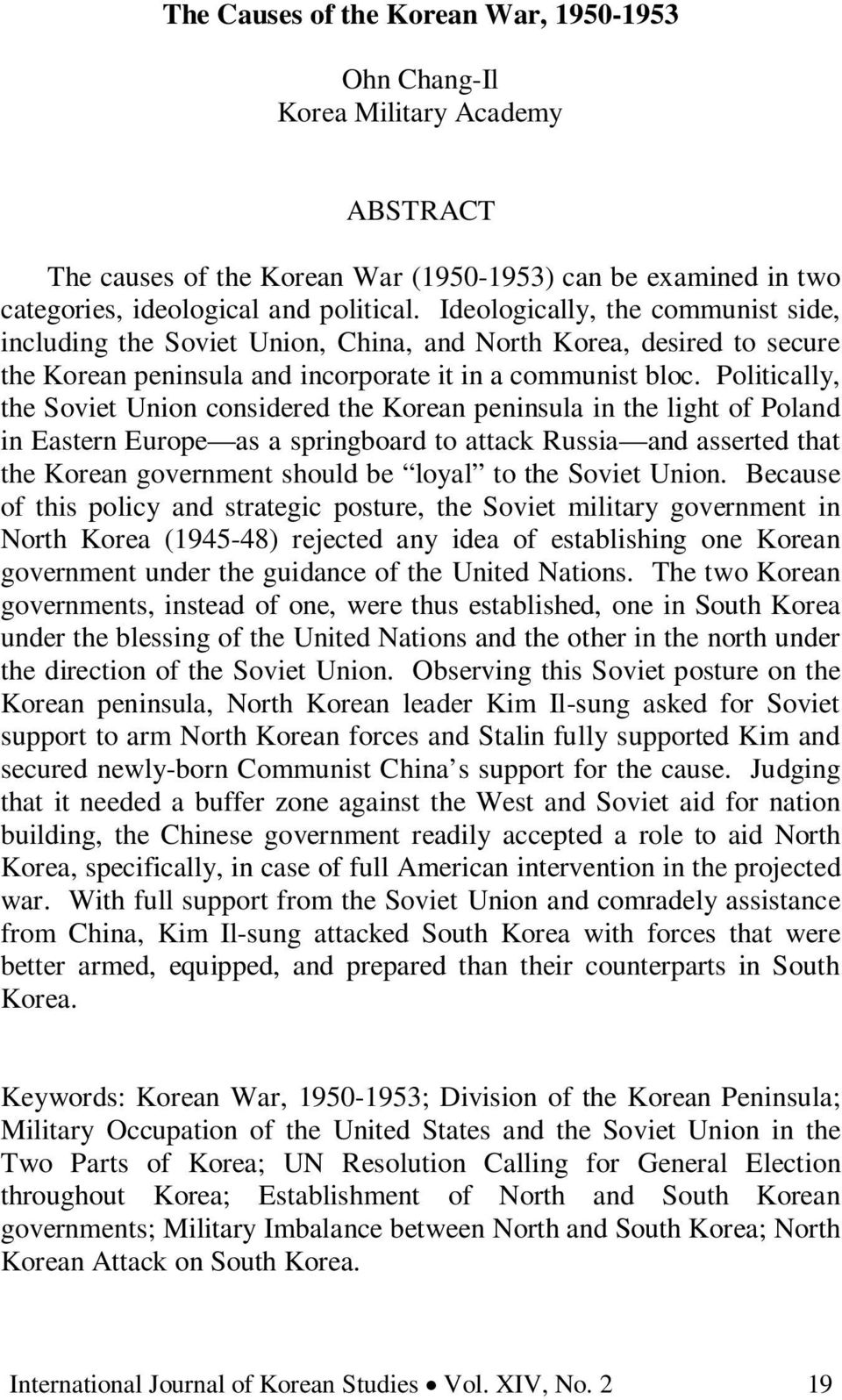 Politically, the Soviet Union considered the Korean peninsula in the light of Poland in Eastern Europe as a springboard to attack Russia and asserted that the Korean government should be loyal to the