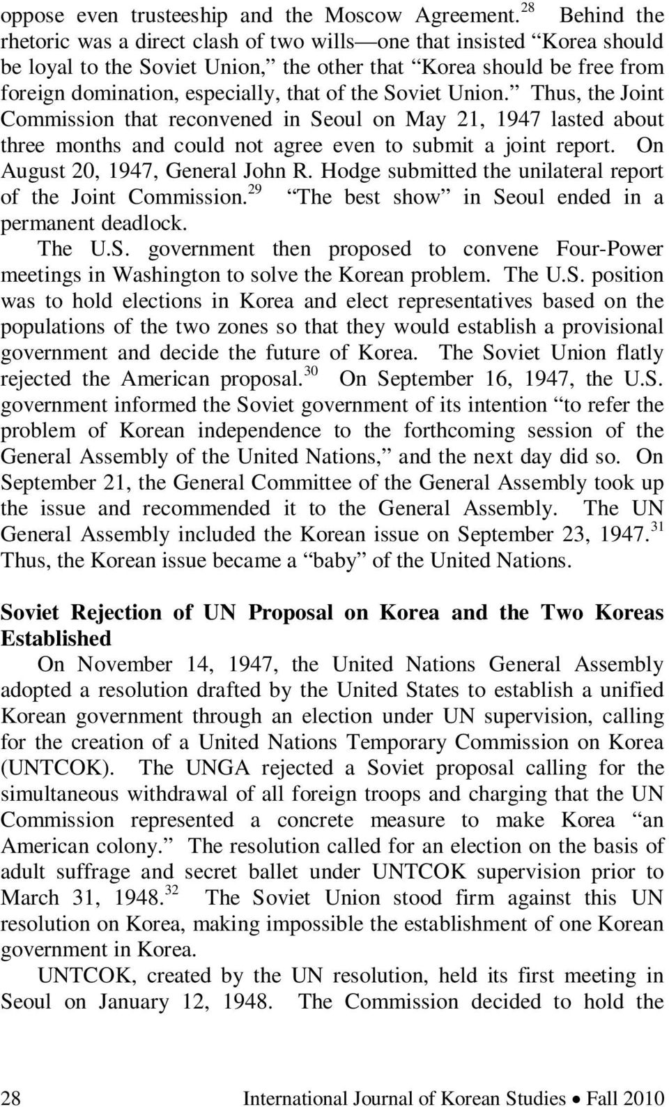 the Soviet Union. Thus, the Joint Commission that reconvened in Seoul on May 21, 1947 lasted about three months and could not agree even to submit a joint report. On August 20, 1947, General John R.