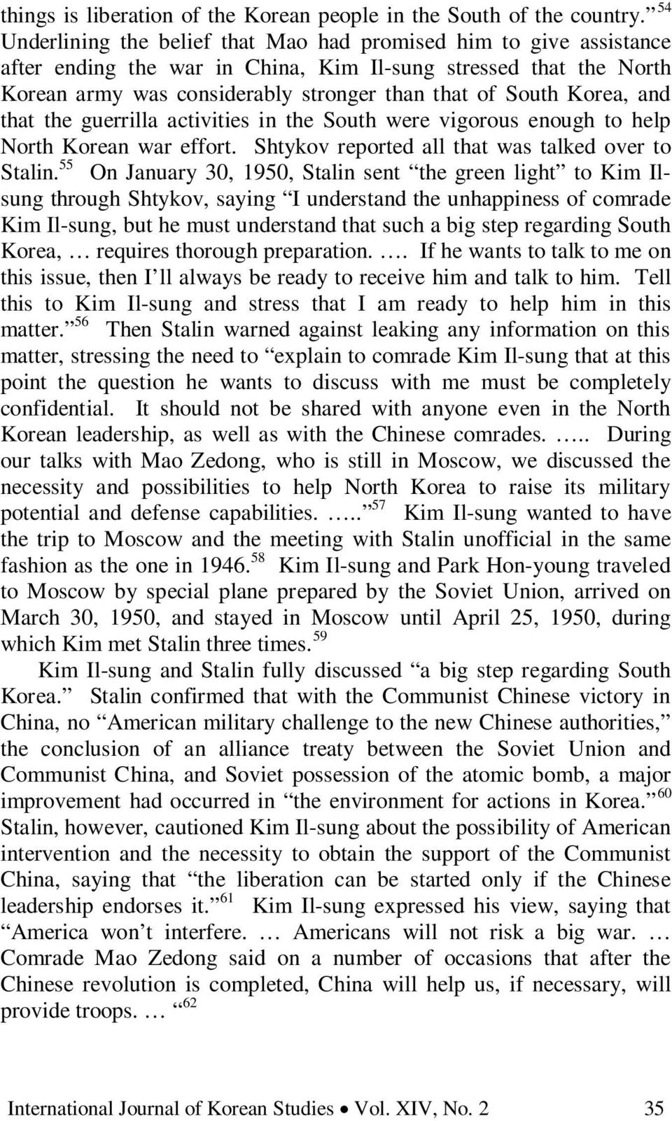 Korea, and that the guerrilla activities in the South were vigorous enough to help North Korean war effort. Shtykov reported all that was talked over to Stalin.