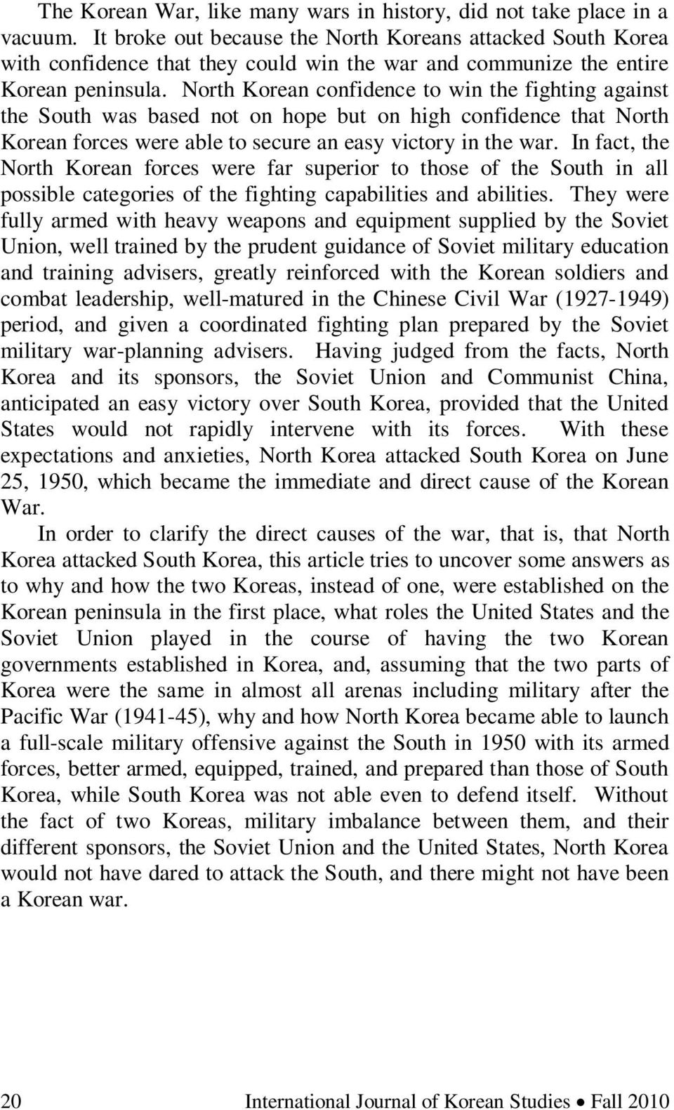 North Korean confidence to win the fighting against the South was based not on hope but on high confidence that North Korean forces were able to secure an easy victory in the war.