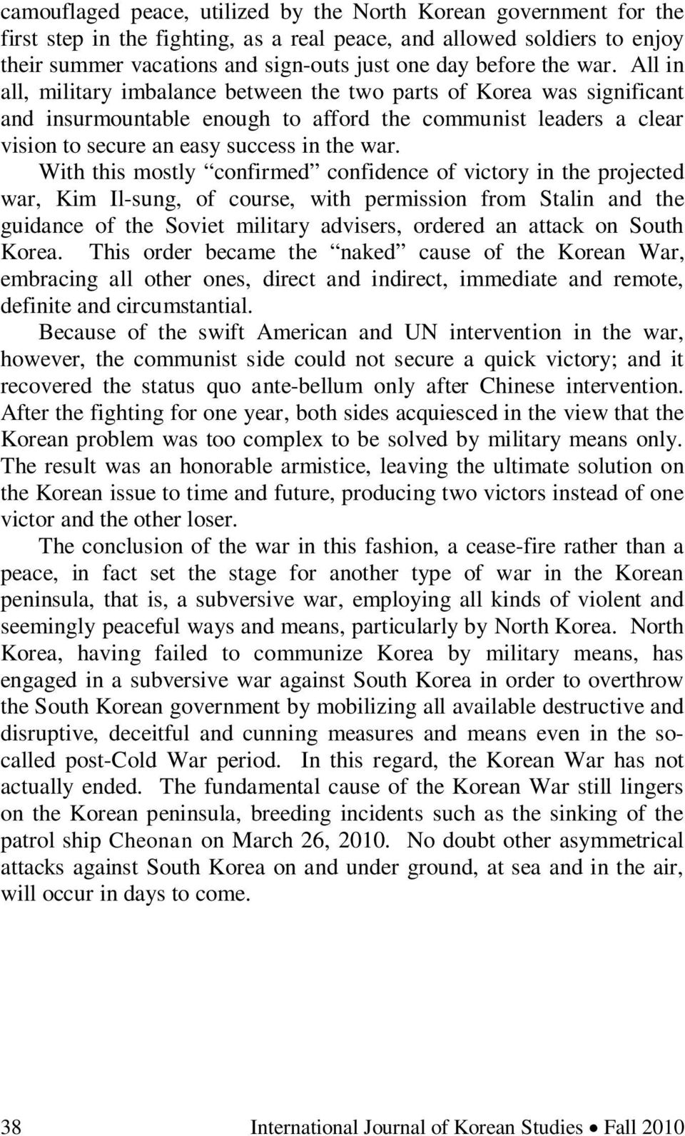 With this mostly confirmed confidence of victory in the projected war, Kim Il-sung, of course, with permission from Stalin and the guidance of the Soviet military advisers, ordered an attack on South
