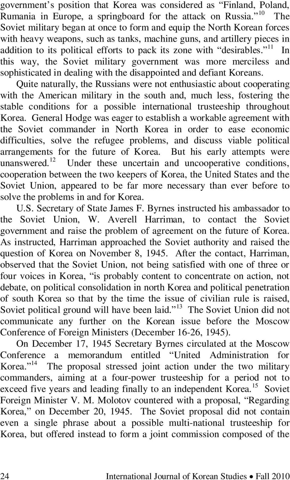 zone with desirables. 11 In this way, the Soviet military government was more merciless and sophisticated in dealing with the disappointed and defiant Koreans.