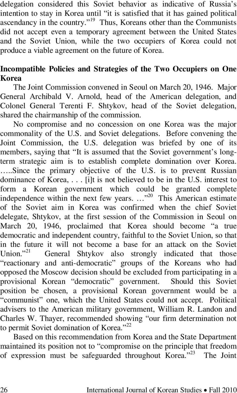 agreement on the future of Korea. Incompatible Policies and Strategies of the Two Occupiers on One Korea The Joint Commission convened in Seoul on March 20, 1946. Major General Archibald V.