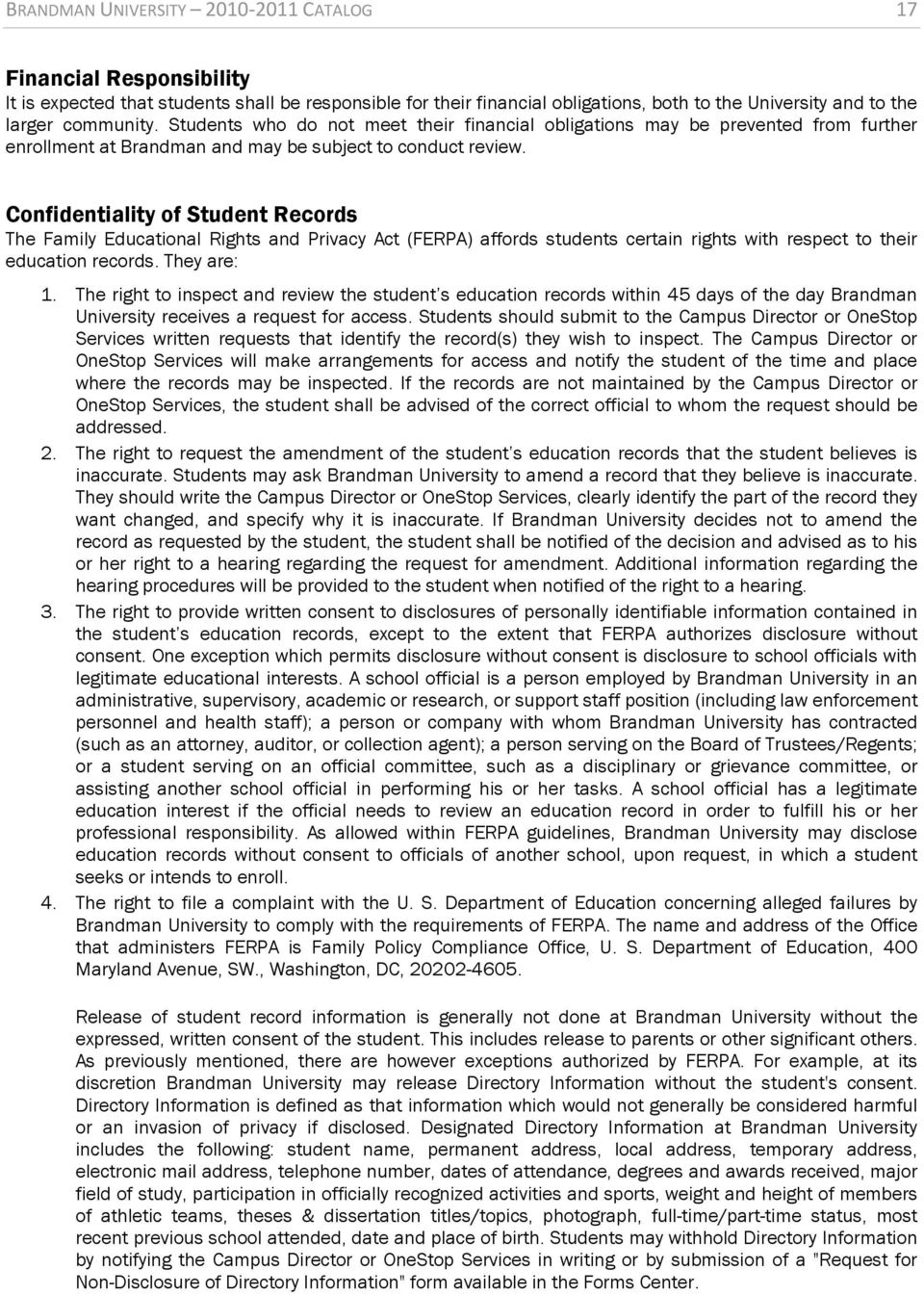 Confidentiality of Student Records The Family Educational Rights and Privacy Act (FERPA) affords students certain rights with respect to their education records. They are: 1.