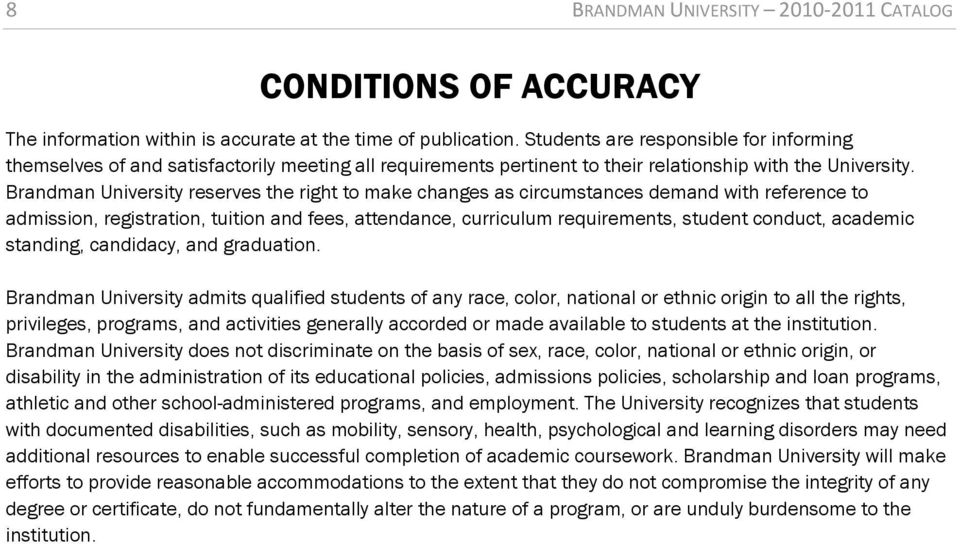Brandman University reserves the right to make changes as circumstances demand with reference to admission, registration, tuition and fees, attendance, curriculum requirements, student conduct,