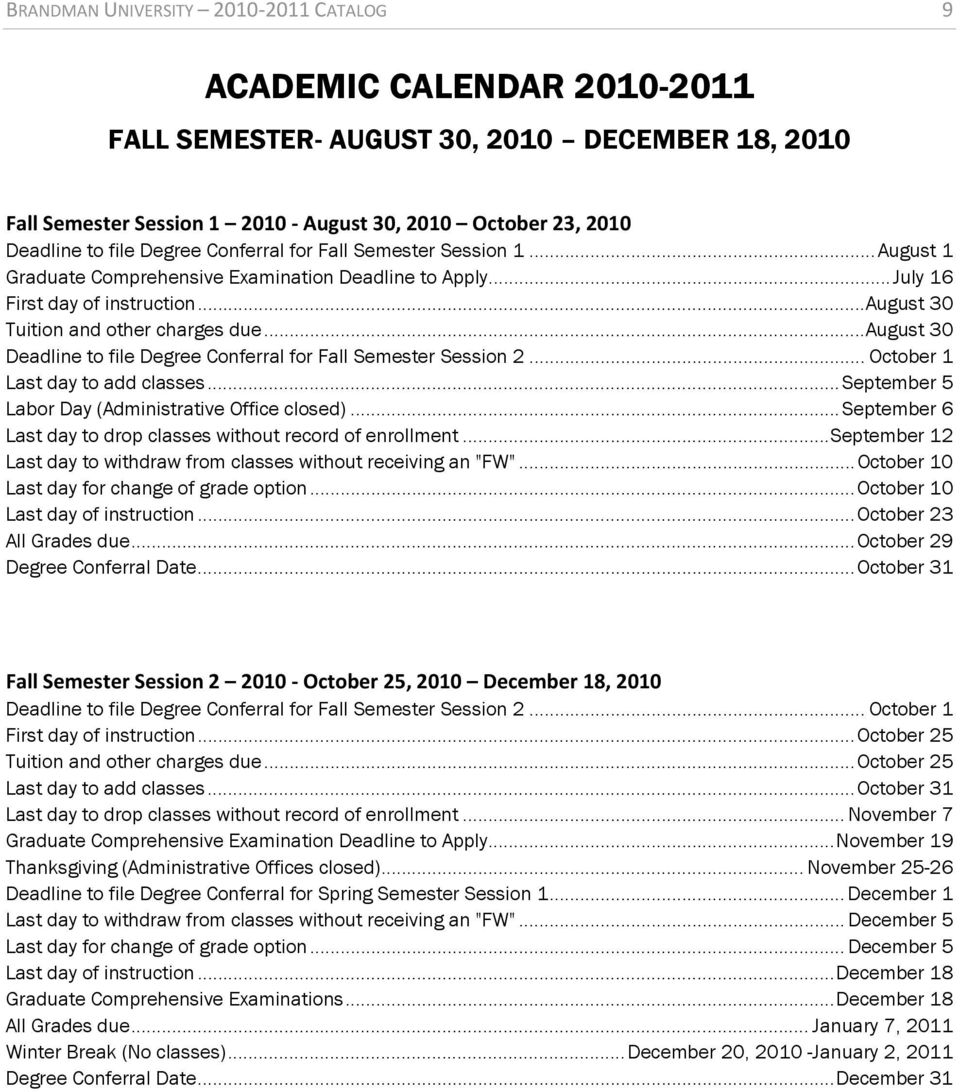 .. August 30 Deadline to file Degree Conferral for Fall Semester Session 2... October 1 Last day to add classes... September 5 Labor Day (Administrative Office closed).
