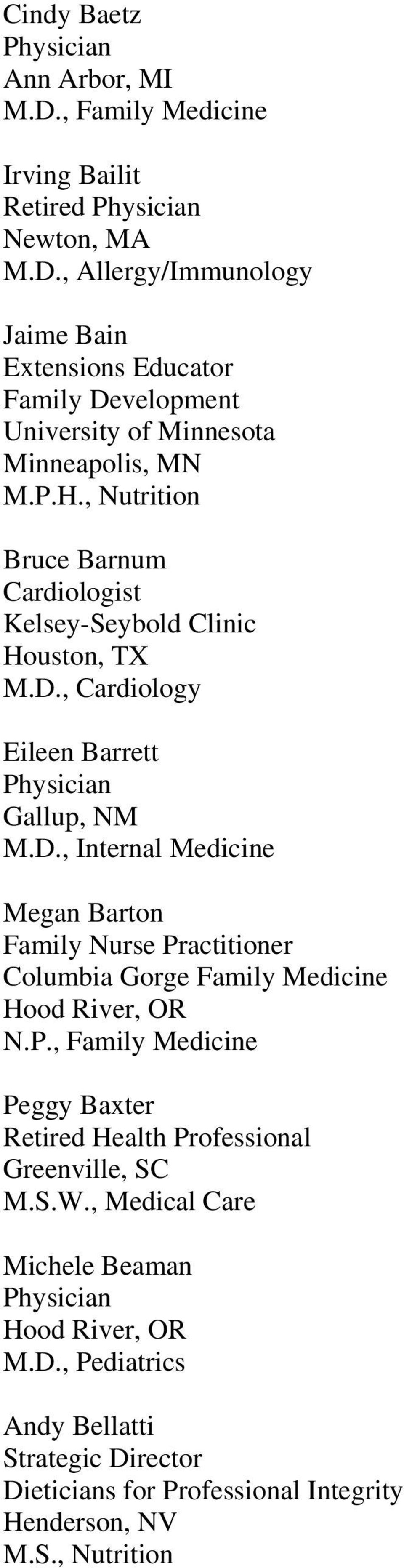 , Cardiology Eileen Barrett Gallup, NM M.D., Internal Medicine Megan Barton Family Nurse Practitioner Columbia Gorge Family Medicine Hood River, OR N.P., Family Medicine Peggy Baxter Retired Health Professional Greenville, SC M.