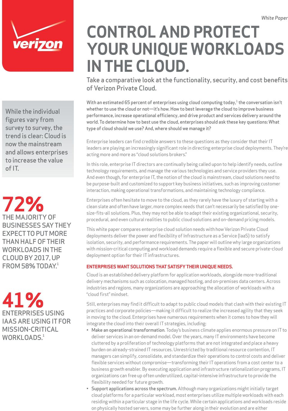 72% THE MAJORITY OF BUSINESSES SAY THEY EXPECT TO PUT MORE THAN HALF OF THEIR WORKLOADS IN THE CLOUD BY 2017, UP FROM 58% TODAY.