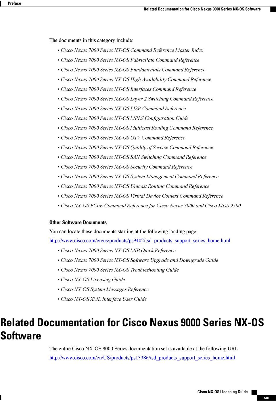 Interfaces Command Reference Cisco Nexus 7000 Series NX-OS Layer 2 Switching Command Reference Cisco Nexus 7000 Series NX-OS LISP Command Reference Cisco Nexus 7000 Series NX-OS MPLS Configuration