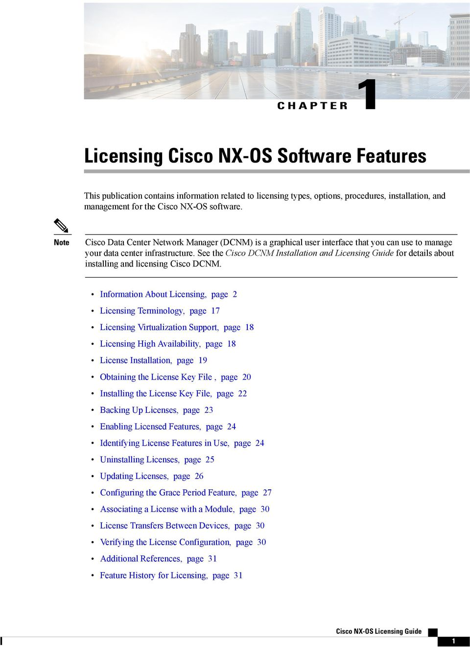 See the Cisco DCNM Installation and Licensing Guide for details about installing and licensing Cisco DCNM.