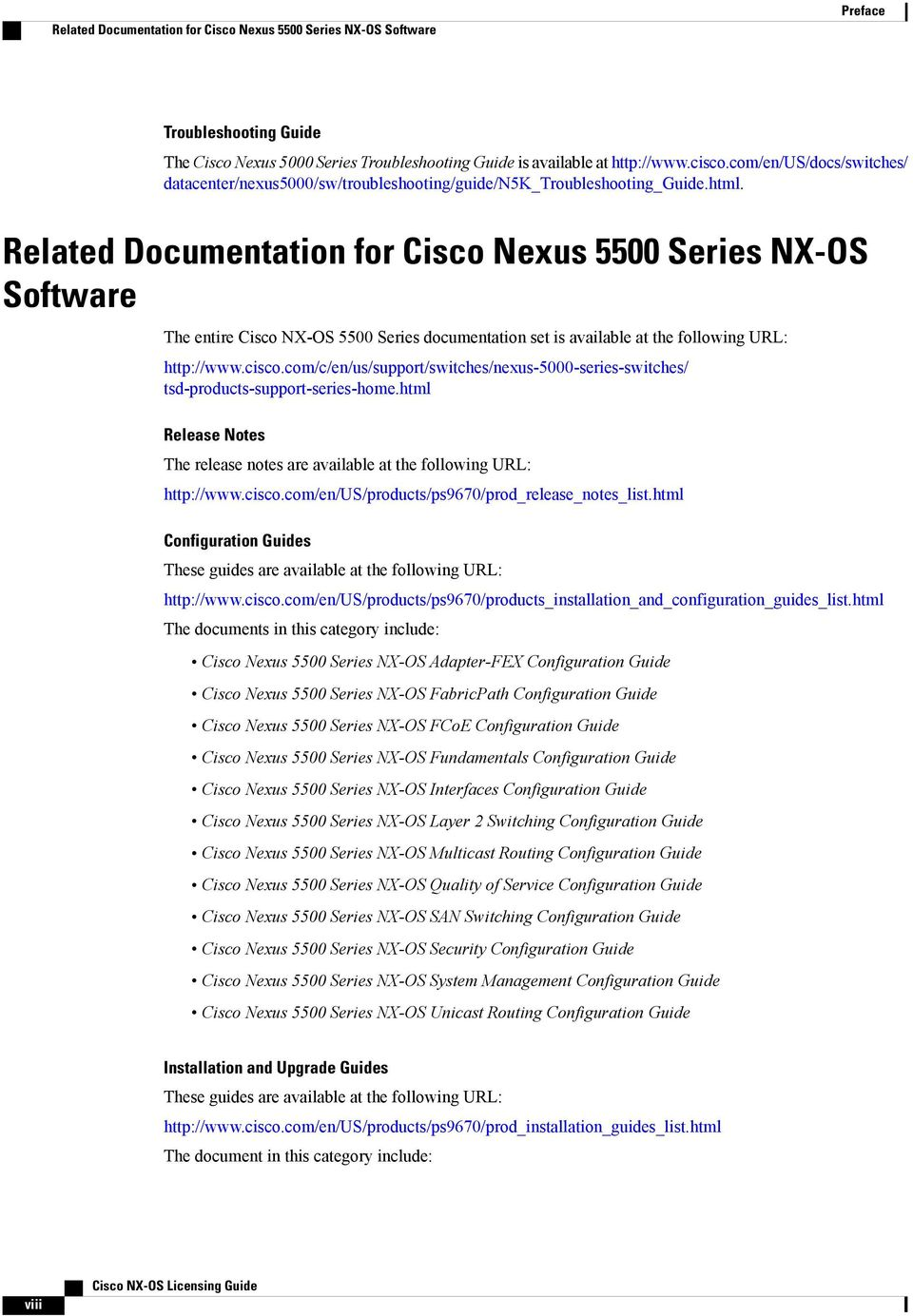 Related Documentation for Cisco Nexus 5500 Series NX-OS Software The entire Cisco NX-OS 5500 Series documentation set is available at the following URL: http://www.cisco.