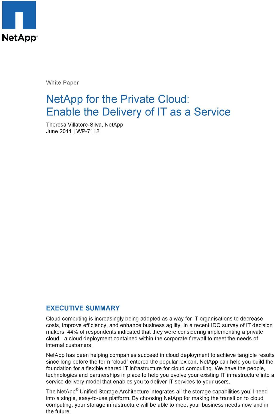 In a recent IDC survey of IT decision makers, 44% of respondents indicated that they were considering implementing a private cloud - a cloud deployment contained within the corporate firewall to meet