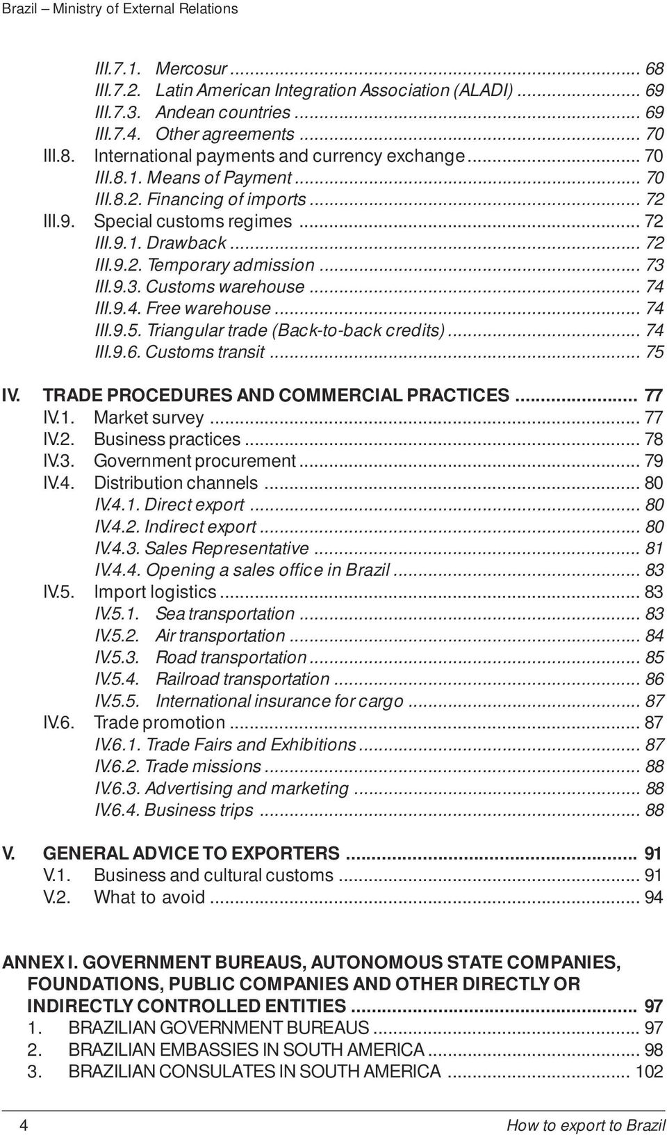 .. 74 III.9.4. Free warehouse... 74 III.9.5. Triangular trade (Back-to-back credits)... 74 III.9.6. Customs transit... 75 IV. TRADE PROCEDURES AND COMMERCIAL PRACTICES... 77 IV.1. Market survey.