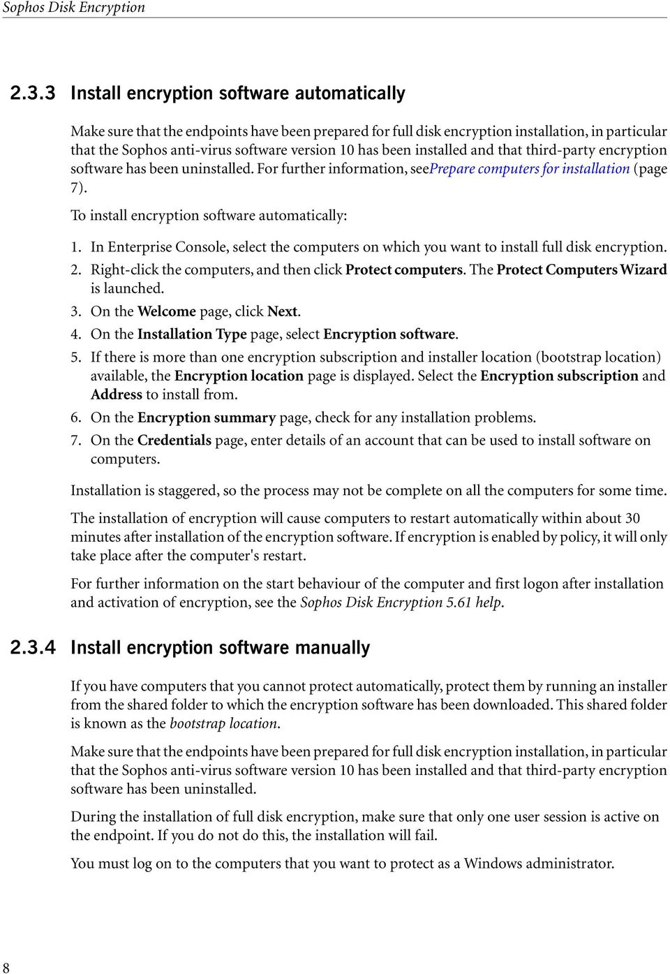 been installed and that third-party encryption software has been uninstalled. For further information, seeprepare computers for installation (page 7). To install encryption software automatically: 1.