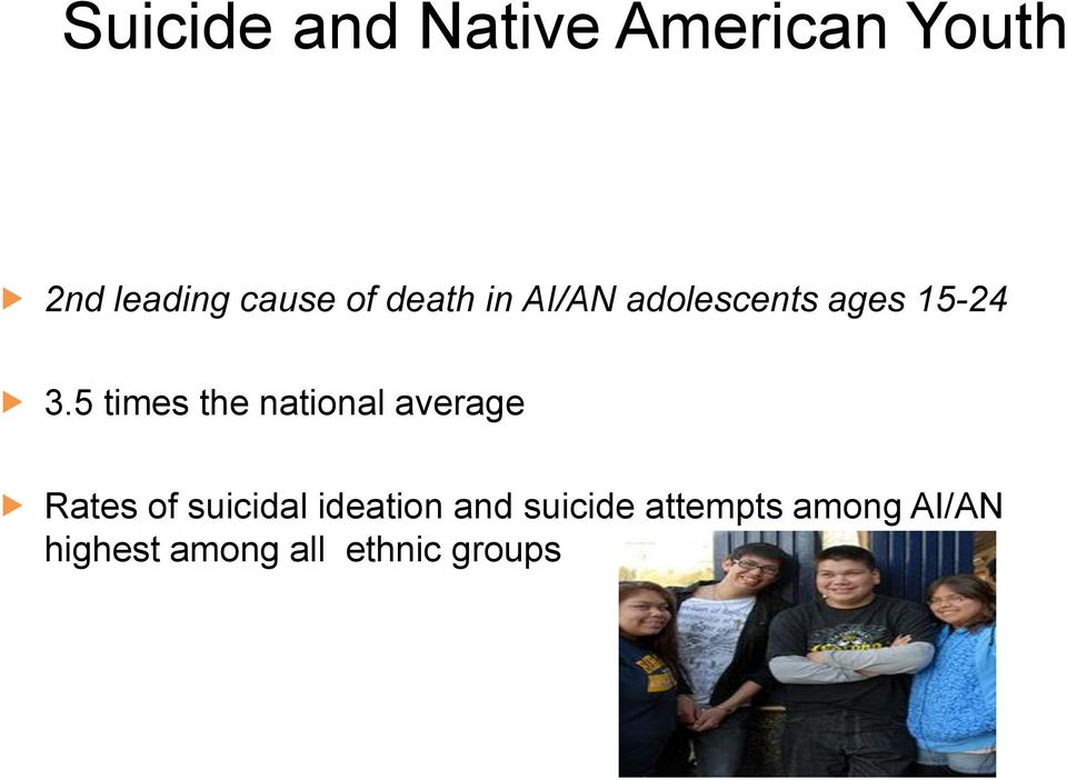 5 times the national average Rates of suicidal