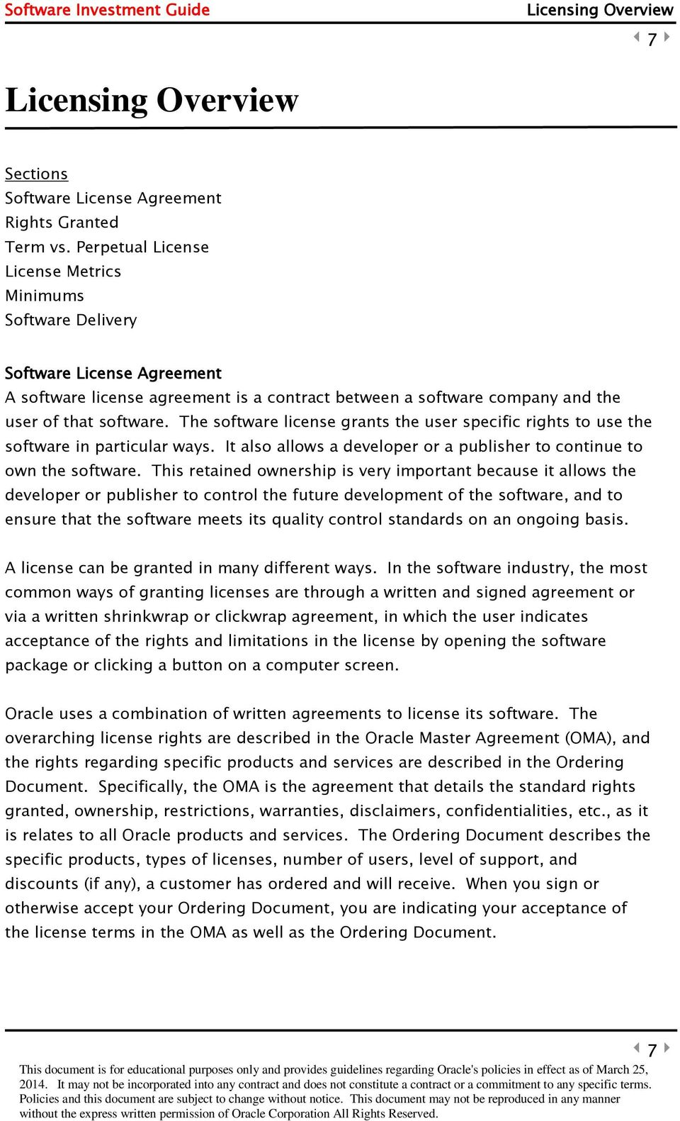 The software license grants the user specific rights to use the software in particular ways. It also allows a developer or a publisher to continue to own the software.