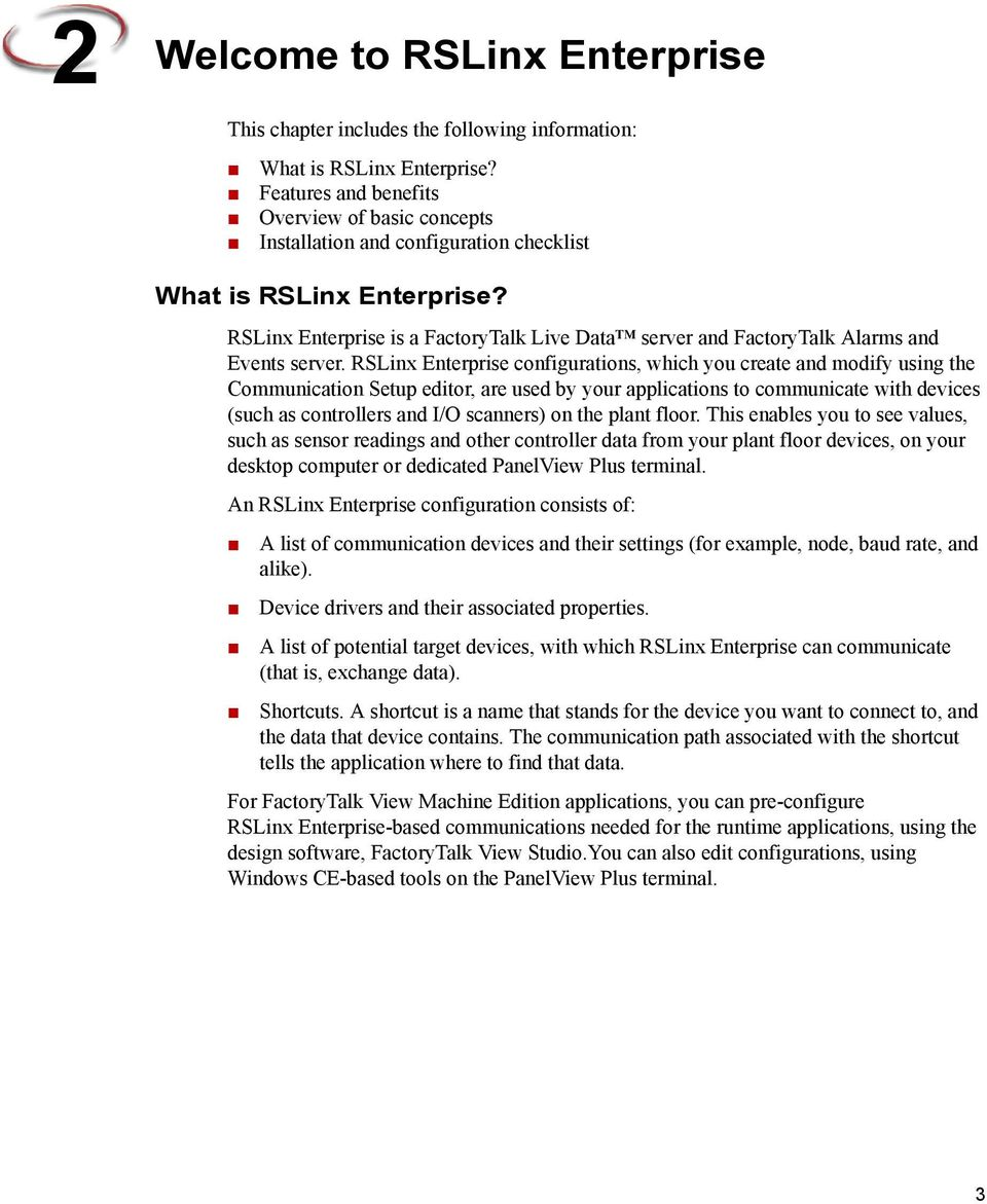 RSLinx Enterprise is a FactoryTalk Live Data server and FactoryTalk Alarms and Events server.