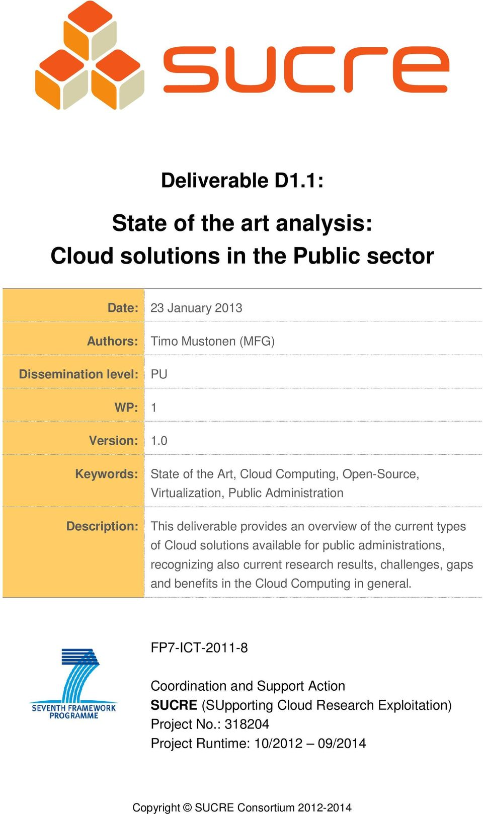 0 Keywords: State of the Art, Cloud Computing, Open-Source, Virtualization, Public Administration Description: This deliverable provides an overview of the current types of