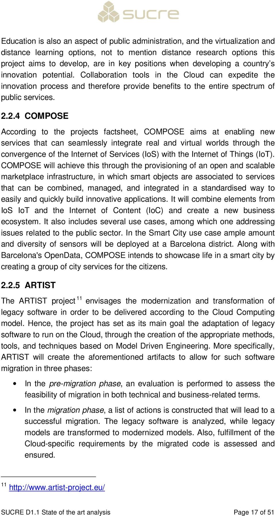 2.4 COMPOSE According to the projects factsheet, COMPOSE aims at enabling new services that can seamlessly integrate real and virtual worlds through the convergence of the Internet of Services (IoS)