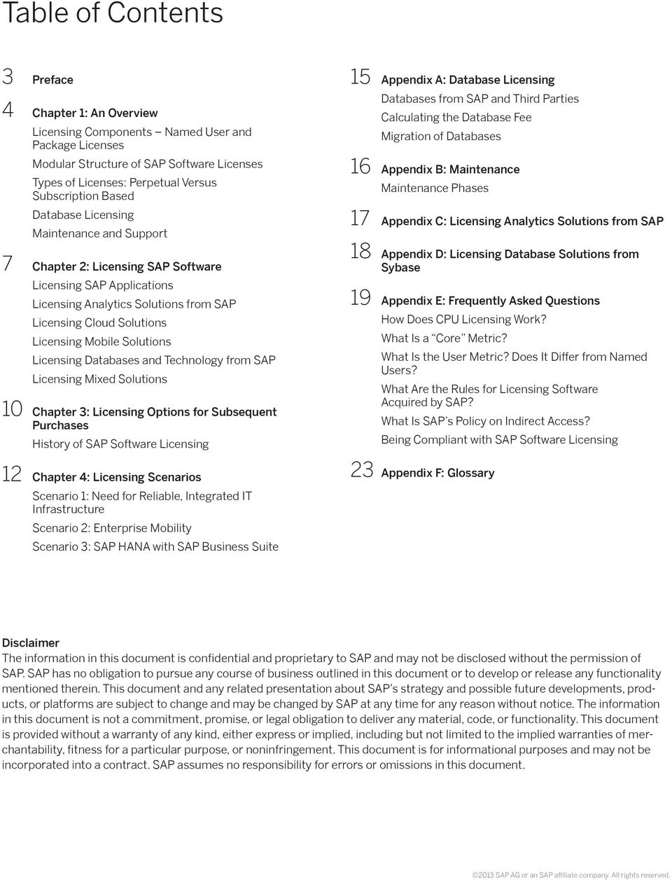 Solutions Licensing Databases and Technology from SAP Licensing Mixed Solutions 10 Chapter 3: Licensing Options for Subsequent Purchases History of SAP Software Licensing 12 Chapter 4: Licensing