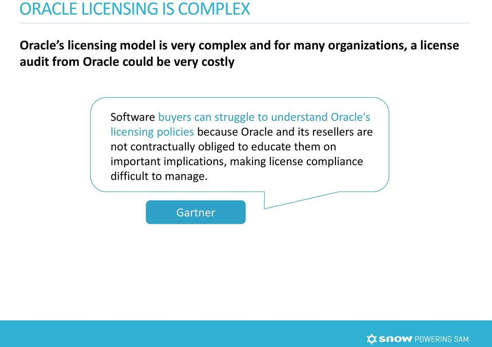 to understand Oracle's licensing policies because Oracle and its resellers are not