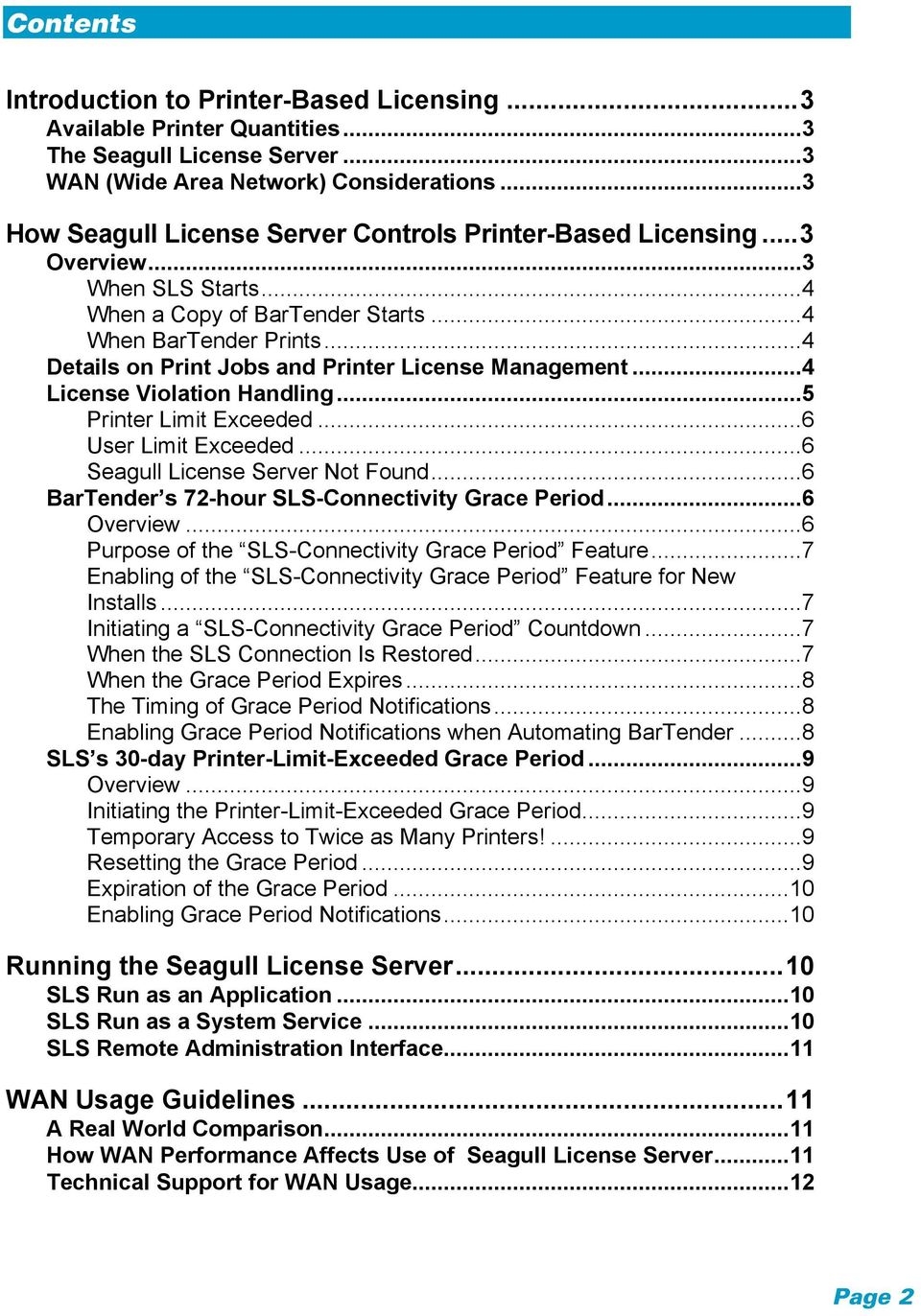 .. 4 Details on Print Jobs and Printer License Management... 4 License Violation Handling... 5 Printer Limit Exceeded... 6 User Limit Exceeded... 6 Seagull License Server Not Found.