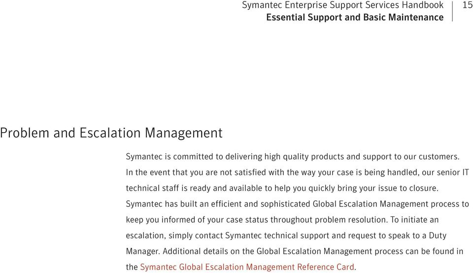 Symantec has built an efficient and sophisticated Global Escalation Management process to keep you informed of your case status throughout problem resolution.