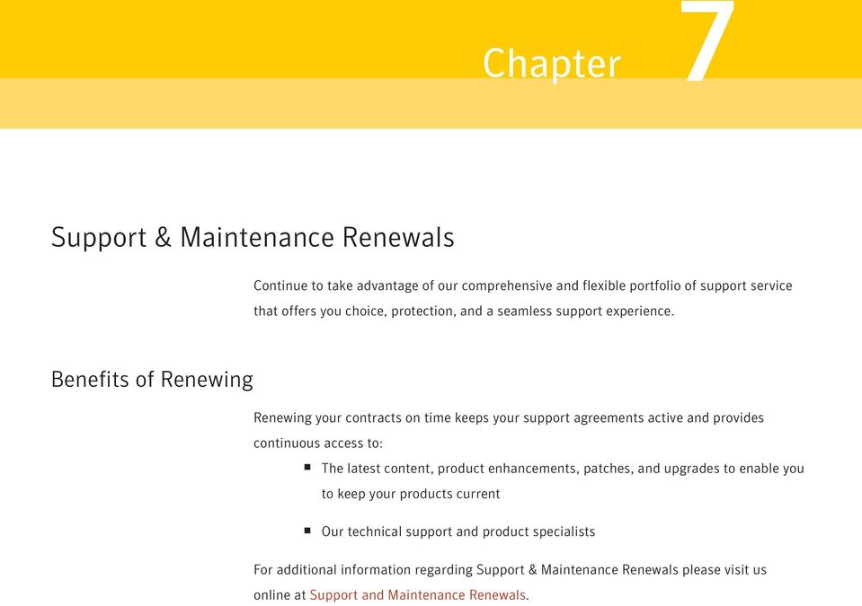 Benefits of Renewing Renewing your contracts on time keeps your support agreements active and provides continuous access to: The latest content,