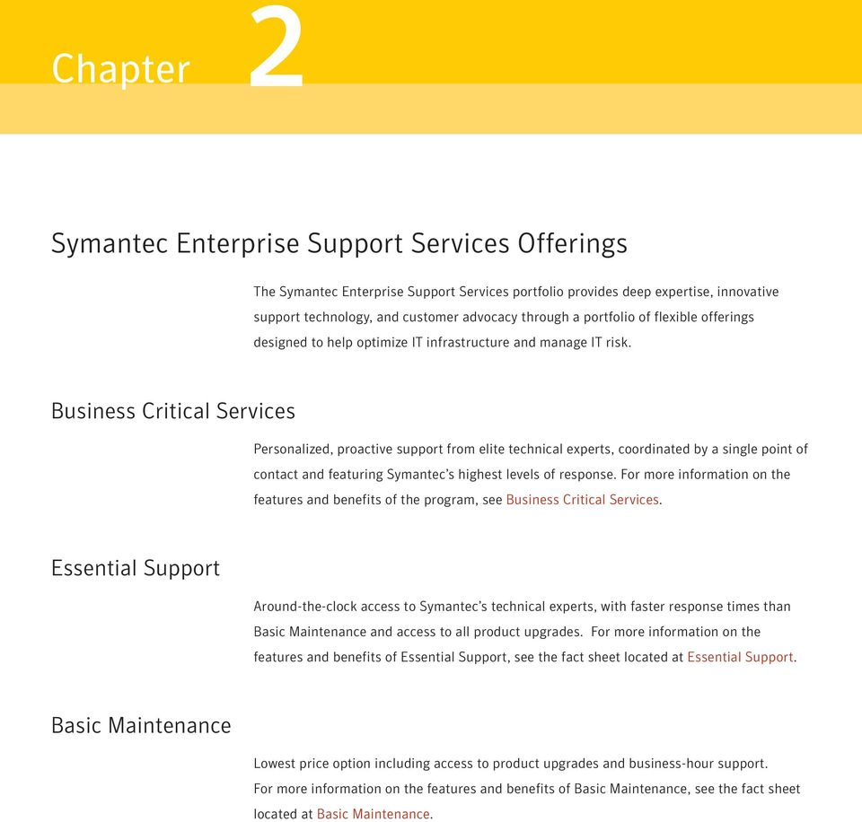 Business Critical Services Personalized, proactive support from elite technical experts, coordinated by a single point of contact and featuring Symantec s highest levels of response.