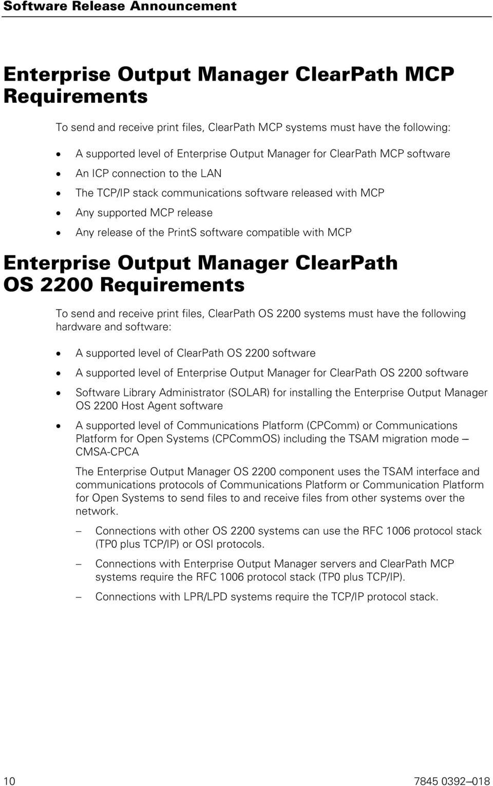 Manager ClearPath OS 2200 Requirements To send and receive print files, ClearPath OS 2200 systems must have the following hardware and software: A supported level of ClearPath OS 2200 software A