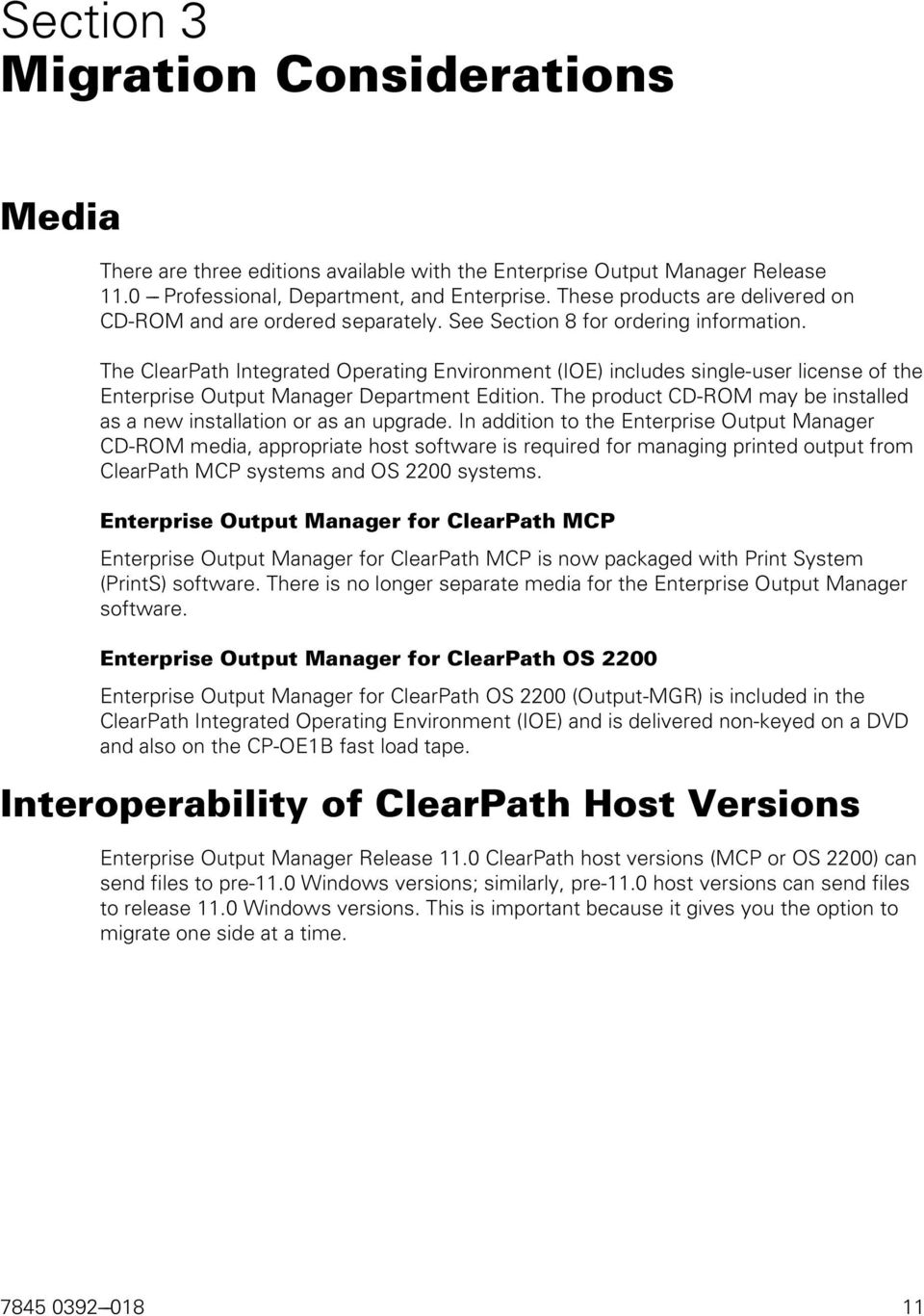 The ClearPath Integrated Operating Environment (IOE) includes single-user license of the Enterprise Output Manager Department Edition.