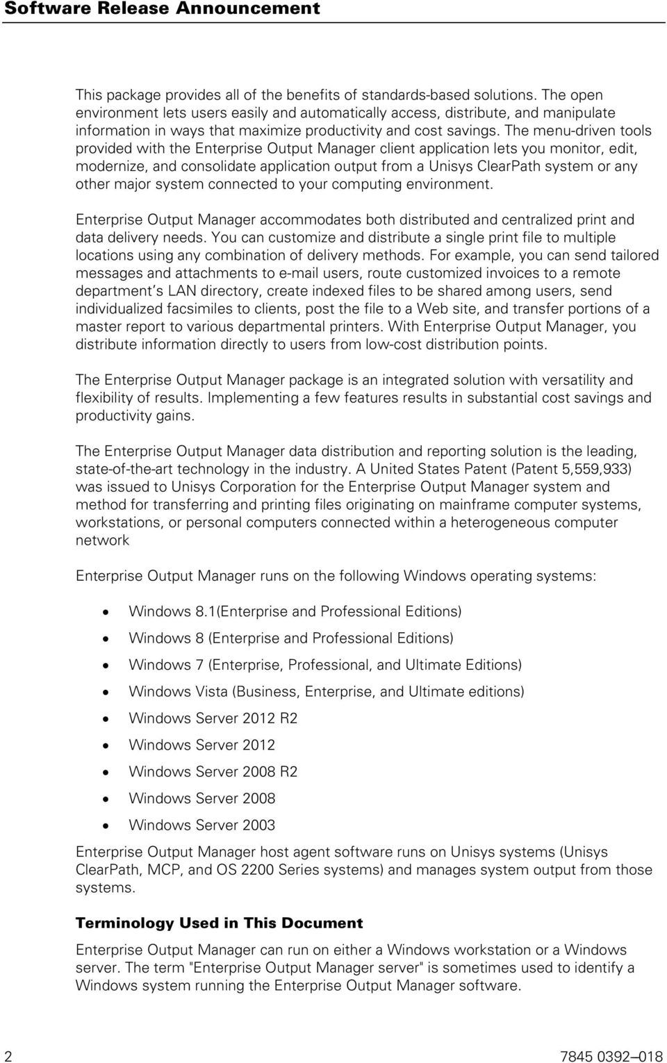 The menu-driven tools provided with the Enterprise Output Manager client application lets you monitor, edit, modernize, and consolidate application output from a Unisys ClearPath system or any other