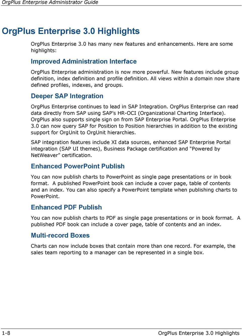 All views within a domain now share defined profiles, indexes, and groups. Deeper SAP Integration OrgPlus Enterprise continues to lead in SAP Integration.