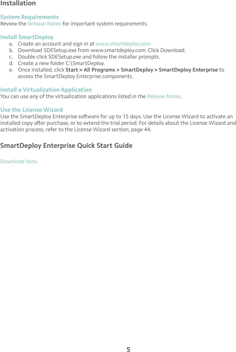 Once installed, click Start > All Programs > SmartDeploy > SmartDeploy Enterprise to access the SmartDeploy Enterprise components.