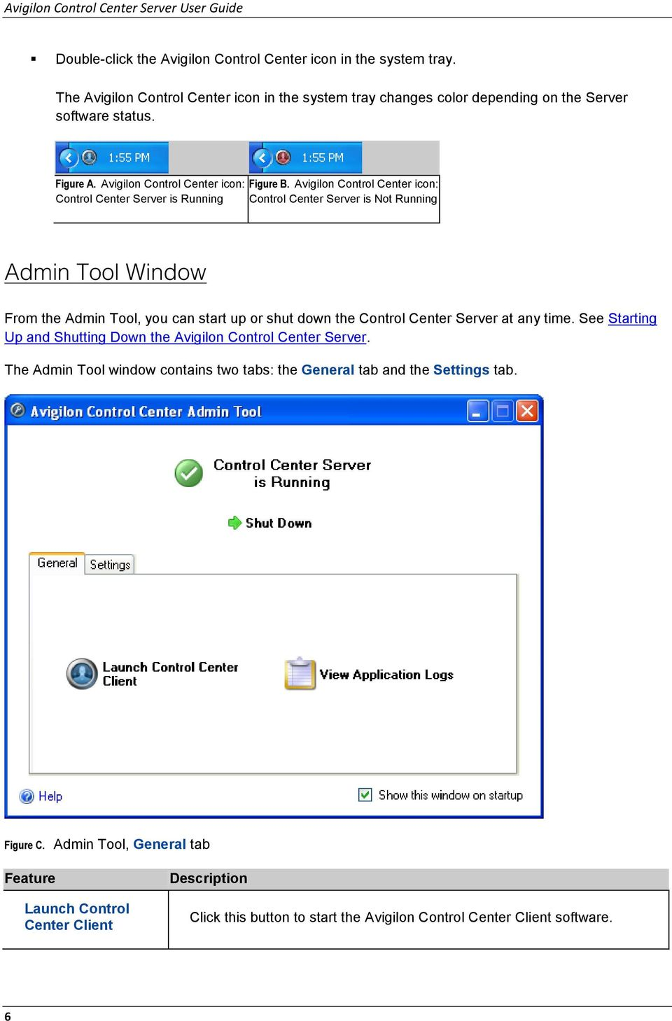 Avigilon Control Center icon: Control Center Server is Not Running Admin Tool Window From the Admin Tool, you can start up or shut down the Control Center Server at any time.