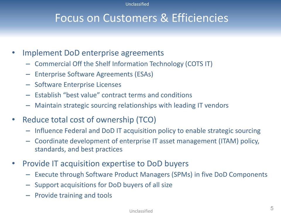 Influence Federal and DoD IT acquisition policy to enable strategic sourcing Coordinate development of enterprise IT asset management (ITAM) policy, standards, and best practices