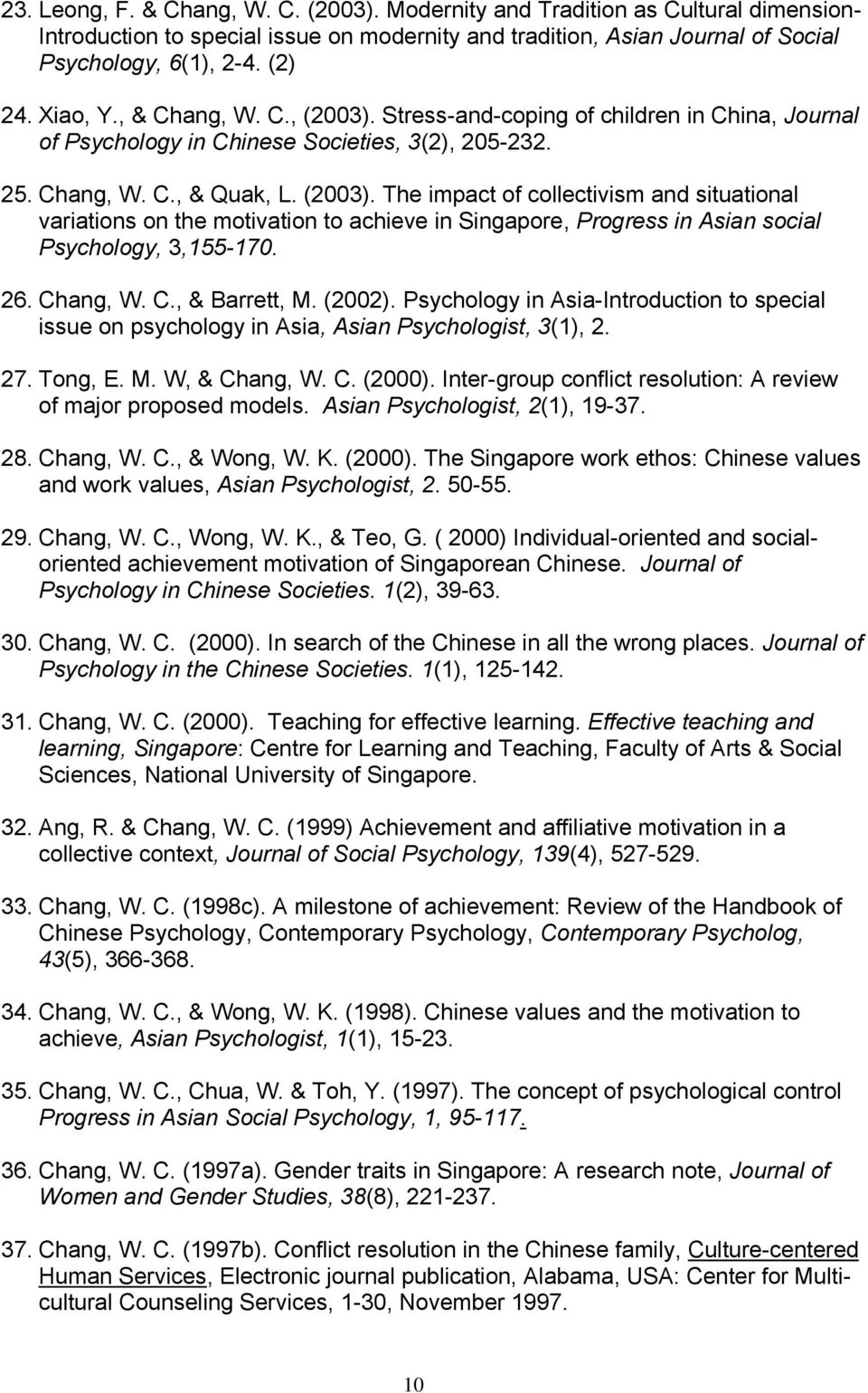 26. Chang, W. C., & Barrett, M. (2002). Psychology in Asia-Introduction to special issue on psychology in Asia, Asian Psychologist, 3(1), 2. 27. Tong, E. M. W, & Chang, W. C. (2000).